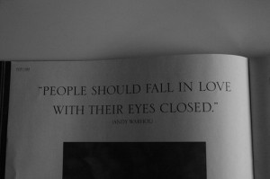 Best Love Quote : 'People should fall in love with their eyes closed ...