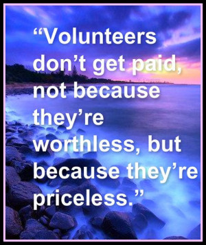 they're worthless, but because they're priceless.: Volunteers Quotes ...