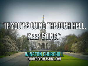 """If you're going through hell, keep going."""" — Winston Churchill ..."""