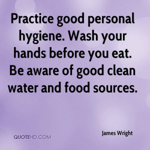 Practice good personal hygiene. Wash your hands before you eat. Be ...