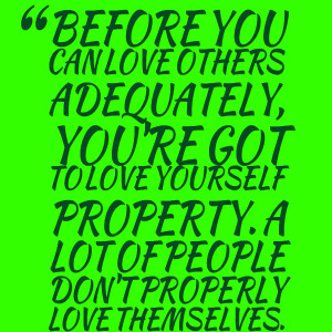 Quotes Picture: before you can love others adequately, you're got to ...