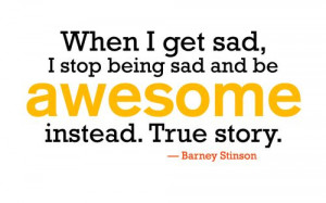 ... stop being sad and be awesome instead. True story.