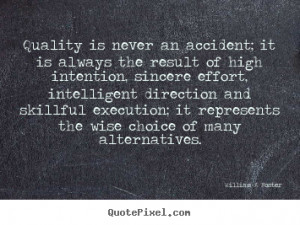 William A Foster Quotes - Quality is never an accident; it is always ...