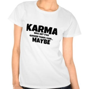 karma_or_i_will_get_you_quote_tees-r227d972916c44c388c851b3396109c41 ...