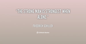 quote-Friedrich-Schiller-the-strong-man-is-strongest-when-alone-50033 ...