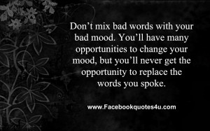 don t mix bad words with your bad mood you ll have many opportunities ...