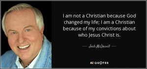 quote-i-am-not-a-christian-because-god-changed-my-life-i-am-a ...