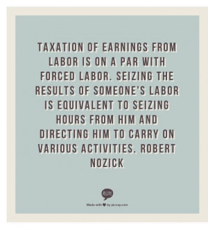 Taxation IS slavery! Robert Nozick quote