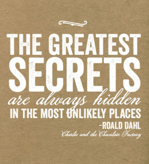 The Greatest Secrets Are Always Hidden In The Most Unlikely Places