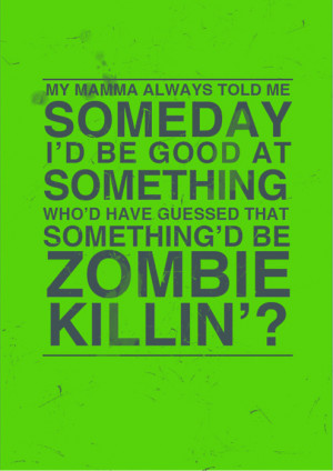 ZombieLand!ill let this quote speak for myself aswell as Tallahassee ...