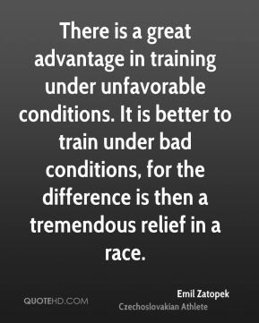 Emil Zatopek - There is a great advantage in training under ...
