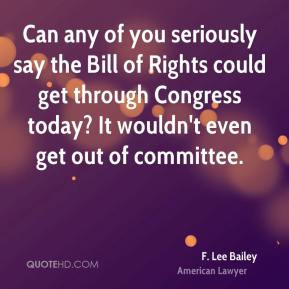 Lee Bailey - Can any of you seriously say the Bill of Rights could ...