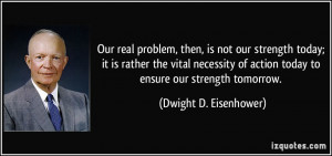 Our real problem, then, is not our strength today; it is rather the ...