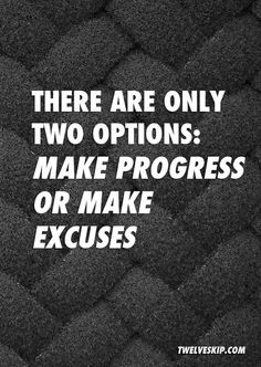only 2 options: Make progress or make excuses. - Unknown More QUOTES ...