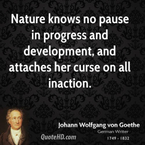 Nature knows no pause in progress and development, and attaches her ...