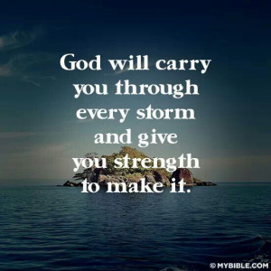 God will carry you through.every storm