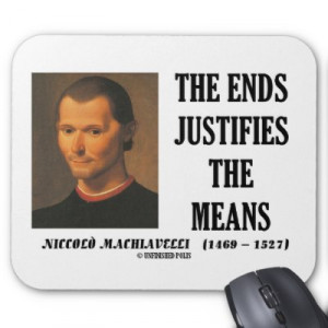 The Machiavellian principle perfectly fits this argument! Good job ...