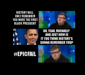 Michael Moore Attacks Obama History Will Only Remember You Were a