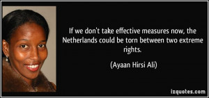 ... could be torn between two extreme rights. - Ayaan Hirsi Ali
