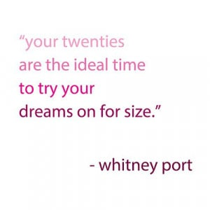 Whitney Port Quote- Your twenties are theideal time to try your dreams ...