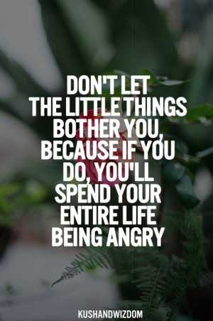 Don't let the little things bother you.