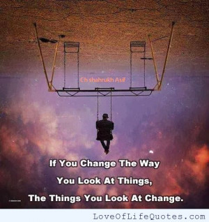 You Change The Way Look Things