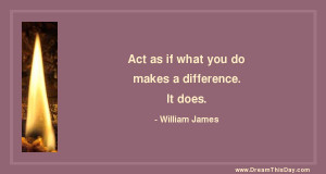 act as if what you do makes a difference it does william james our ...
