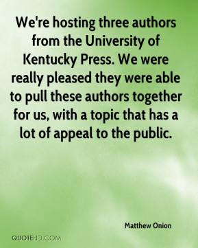 ... with a topic that has a lot of appeal to the public. - Matthew Onion