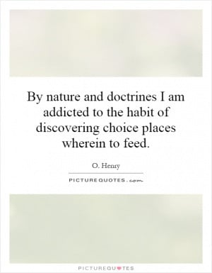 By nature and doctrines I am addicted to the habit of discovering ...