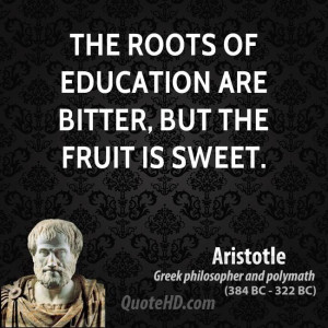aristotle-education-quotes-the-roots-of-education-are-bitter-but-the ...