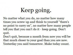 Keep Going No Matter What You Do No Matter How Many Times You Screw Up ...