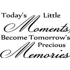 ... moments become tomorrow's precious memories wall art wall sayings More