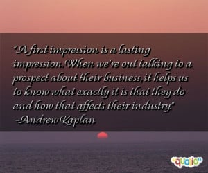 first impression is a lasting impression. When we're out talking to ...