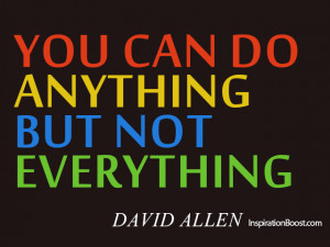 You Can Do Anything But Not Everything – David Allen