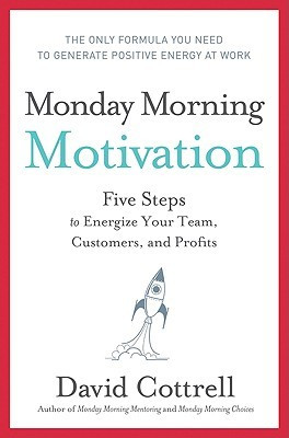 Monday Morning Motivation: Five Steps to Energize Your Team, Customers ...