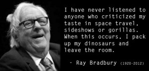 ... this occurs, I pack up my dinosaurs and leave the room. - Ray Bradbury