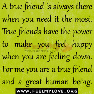... feeling down. For me you are a true friend and a great human being