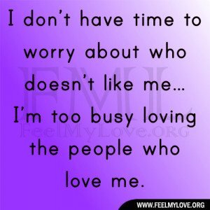 don't have time to worry about who doesn't like me… I'm too ...