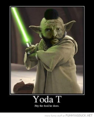 yoda mr t pity the fool star wars a-team funny pics pictures pic ...