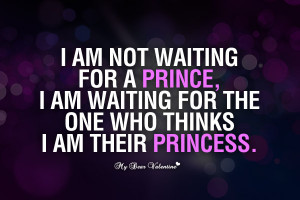 am not waiting for a prince - Love Picture Quotes for Him