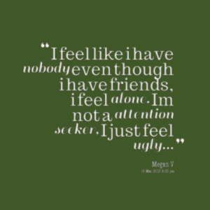 11089-i-feel-like-i-have-nobody-even-though-i-have-friends-i-feel ...
