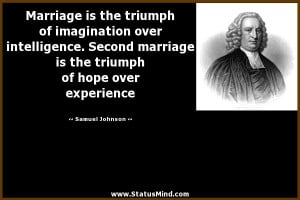 over intelligence. Second marriage is the triumph of hope over ...