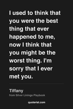 used to think that you were the best thing that ever happened to me ...