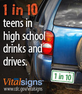 CDC Vital Signs. 1 in 10 teens in high school drinks and drives. www ...