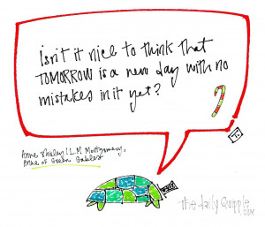Isn't it nice to think that tomorrow is a day with no mistakes in it ...