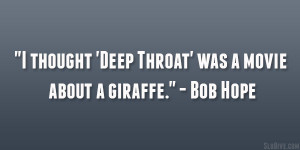 """... thought 'Deep Throat' was a movie about a giraffe."""" – Bob Hope"""