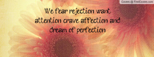 We fear rejection, want attention, crave affection, and dream of ...