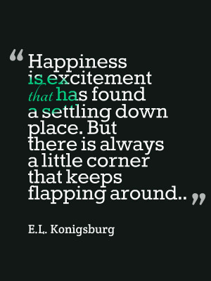 Konigsburg wise words about happiness.