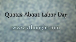 Home Quotes Labor Day Quotes Quotes About Labor Day 2014