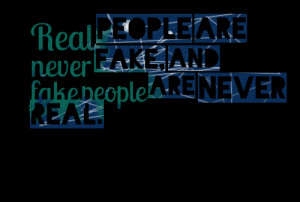 4727-real-people-are-never-fake-and-fake-people-are-never-real.png